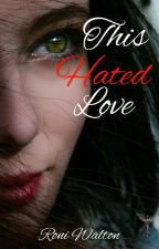 This Hated Love (Book One ) by Beautiful_Insanity01