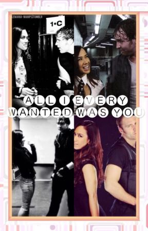 All I Ever Wanted Was You (A Dean Ambrose & AJ Lee Fan Fiction) by AmbroseGirl234
