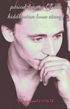 period drama (Tom hiddleston love story) by simone12345678