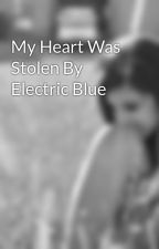 My Heart Was Stolen By Electric Blue by Mia_xo