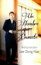 Un Hombre que Promete (Adaptación Donghae & tú) by ISeoulU22