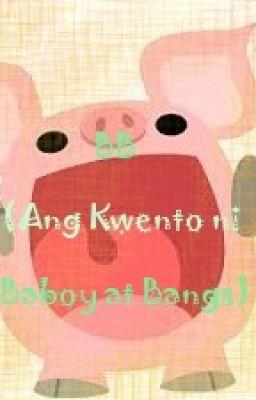 BB (Ang Kwento ni Baboy at Bangs)