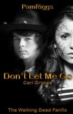 Don't let me go (Carl grimes y tu)  by hyunjinizedx