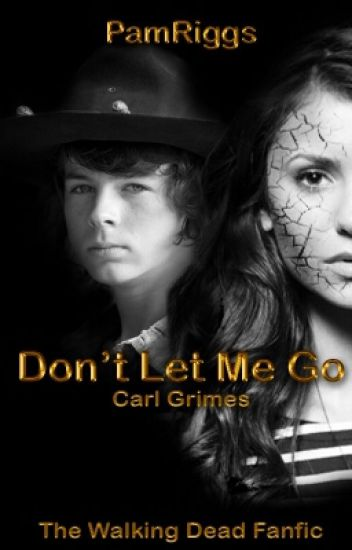 Don't let me go (Carl grimes y tu)