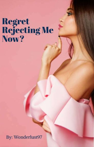 Regret Rejecting me now Alpha? [On Hold] (Wattys2016)