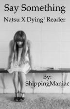 Say Something (Natsu x Dying Reader) by ShippingManiac
