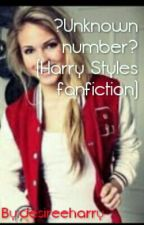 ?Unknown number? (Harry Styles fanfiction) by desireeharry