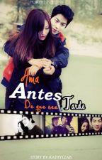 Ama Antes de que sea Tarde by Kathyizab