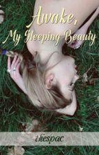 Awake, My Sleeping Beauty by ThespAC