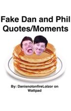 Fake Dan and Phil Quotes/Moments by DanisnotonfireLolzor