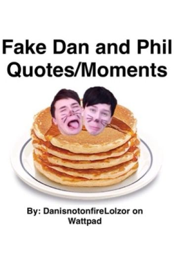 Fake Dan and Phil Quotes/Moments