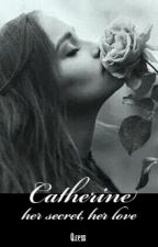 Catherine - her secret, her love by MsLittleQueencess