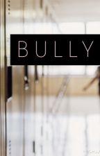 BULLY by storiesbysofia
