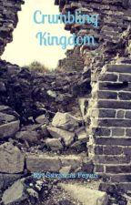 Crumbling Kingdom (Kingdom book 1) by sabanna11
