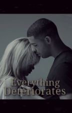 Everything Deteriorates (A Rihanna and Drake story) by Aubrih11