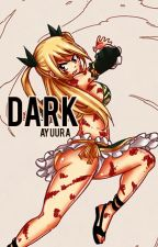 Dark* A Lucy Heartfilia Fanfiction by Suta_Chan