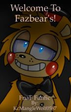 Welcome To Fazbear's! (FNAF Fanfic) *DISCONTINUED* by KcMangleWolf0587