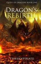 Dragon's Rebirth(Quest of Dragons Book One) by TheMaskedPhantom
