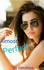 almost perfect by takenbylyf