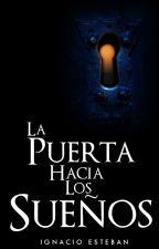 La Puerta Hacia Los Sueños [Completa] |Libro #1| by IgnacioEsteban99