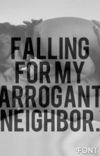 Falling for my arrogant neighbor by anotherprinces