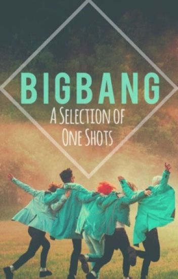 BigBang: A Selection of One Shots