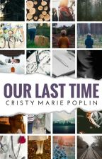 Our Last Time (Featured Novel) by CristyMariePoplin