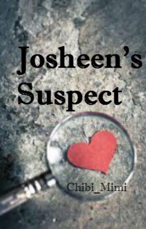Josheen's Suspect by Chibi_Mimi