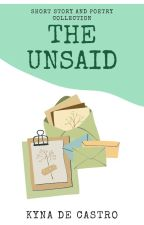 The Unsaid: Poetry and Short Story Collection by msshygirl_21