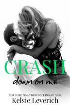 Crash Down on Me by KelsieLeverich