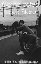 Complicated Love Story ft. B-Brave by MaaikeLawley