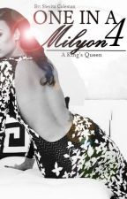 One In A Milyon 4: A King's Queen (Urban Fiction) by RoialWriting