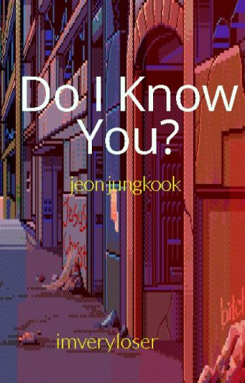 Do I Know You?(BTS Jungkook Fanfic)