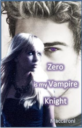 Zero is my Vampire Knight by Maccaroni