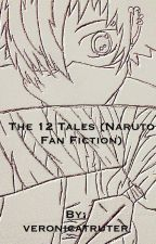 The 12 tales (A naruto fanfic) [On Hold For Now!] by veronicatruter