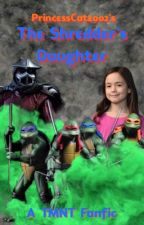 The Shredder's daughter a teenage mutant ninja turtles fan fiction. by PrincessCat2002
