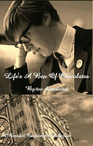 Life Is A Box Of Chocolates (A Benedict Cumberbatch ... Benedict Cumberbatch Fanfiction