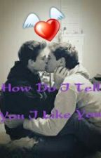 How Do I Tell You I Like You? by TradleyandCake