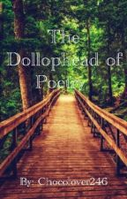 The Dollophead of Poetry by chocolover246
