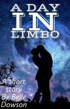 A Day In Limbo (Short Story) by Belle_Dowson
