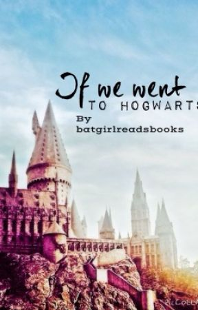 If we went to Hogwarts by HermioneBatmanSwift