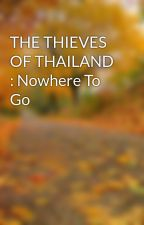 THE THIEVES OF THAILAND : Nowhere To Go by Jishnuthejust