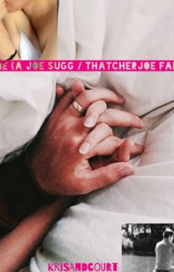Keeping Me (A Joe Sugg / ThatcherJoe Fanfiction)