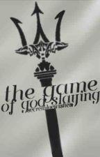 The Game of God Slaying by secretbluewishes