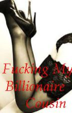 F*cking My Billionaire Cousin#Wattys2016(Completed) by Karxxong
