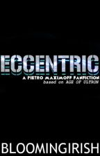 ECCENTRIC ➲ a Pietro Maximoff fanfic | based on AOU by BloomingIrish