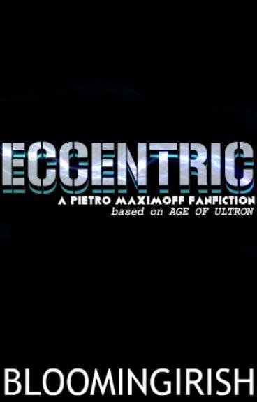 ECCENTRIC ➲ a Pietro Maximoff fanfic | based on AOU
