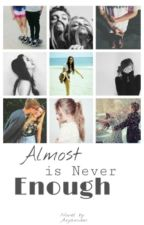 Almost Is Never Enough (ON EDITING+REVISION) by anjanidm