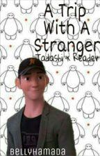 A Trip With A Stranger (Tadashi x Reader) by bellyhamada