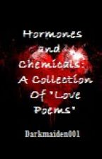 "Hormones and Chemicals : A Collection of ""Love poems"" by -robinx"